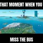 When you're late for the bus